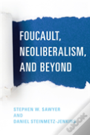 Foucault, Neoliberalism And Beyond