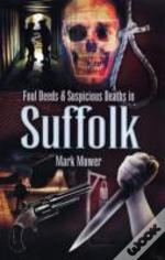 Foul Deeds And Suspicious Deaths In Suffolk