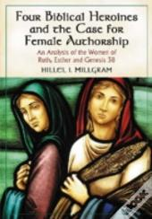 Four Biblical Heroines And The Case For Female Authorship