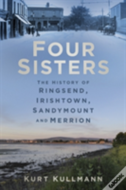 Wook.pt - Four Sisters: The History Of Ringsend, Irishtown, Sandymount And Merrion