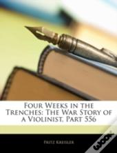 Four Weeks In The Trenches: The War Stor