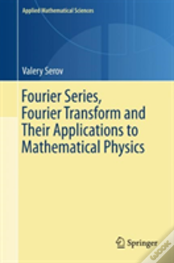 Wook.pt - Fourier Series, Fourier Transform And Their Applications To Mathematical Physics