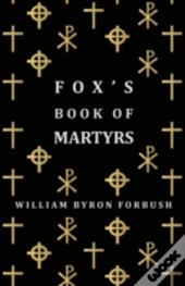 Fox'S Book Of Martyrs - A History Of The