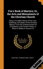 Fox'S Book Of Martyrs; Or, The Acts And Monuments Of The Christian Church