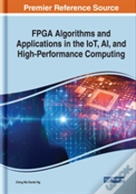 Fpga Algorithms And Applications In The Iot, Ai, And High-Performance Computing