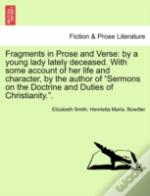 Fragments In Prose And Verse: By A Young Lady Lately Deceased. With Some Account Of Her Life And Character, By The Author Of 'Sermons On The Doctrine