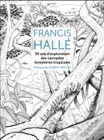 Francis Halle, 30 Ans D'Exploration Des Canopees Forestieres Tropicales