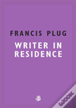 Francis Plug: Writer In Residence