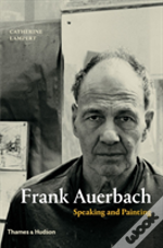 Frank Auerbach - Speaking and Painting