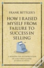 Frank Bettger'S How I Raised Myself From Failure To Success