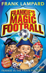 Frankie'S Magic Football: Frankie Vs The Pirate Pillagers
