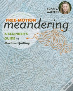 Wook.pt - Free-Motion Meanderinga Beginner'S Guide To Machine Quilting