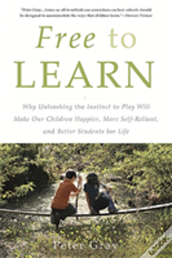 Wook.pt - Free To Learn : Why Unleashing The Instinct To Play Will Make Our Children Happier, More Self-Reliant, And Better Students For Life