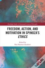 Freedom, Action, And Motivation In Spinoza'S &Quote;Ethics&Quote;