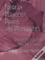 Freireian Pedagogy, Praxis, And Possibilities