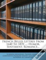 French Belles Lettres From 1640 To 1870 ...