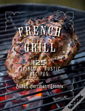 French Grill - 150 Refined & Rustic Recipes