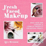Fresh Faced Makeup: Make Your Own Skincare And Cosmetic Product For Natural Beauty