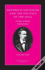 Friedrich Nietzsche And The Politics Of The Soul