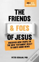 Friends And Foes Of Jesus