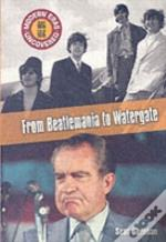 FROM BEATLEMANIA TO WATERGATE
