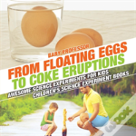 From Floating Eggs To Coke Eruptions - Awesome Science Experiments For Kids - Children'S Science Experiment Books