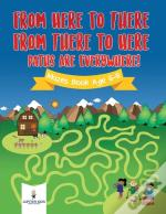 From Here To There, From There To Here, Paths Are Everywhere! Mazes Book Age 6-8
