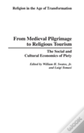 From Medieval Pilgrimage To Religious Tourism