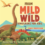 From Mild To Wild, Dinosaurs For Kids - Dinosaur Book For 6-Year-Old - Children'S Dinosaur Books