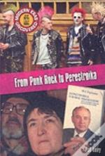 FROM PUNK ROCK TO PERESTROIKA