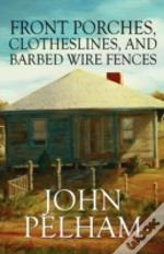 Front Porches, Clotheslines, And Barbed