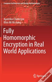 Fully Homomorphic Encryption In Real World Applications
