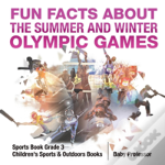 Fun Facts About The Summer And Winter Olympic Games - Sports Book Grade 3 - Children'S Sports & Outdoors Books