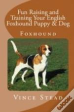 Fun Raising And Training Your English Foxhound Puppy & Dog