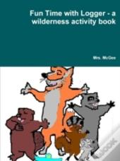 Fun Time With Logger - A Wilderness Activity Book