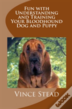 Fun With Understanding And Training Your Bloodhound Dog And Puppy