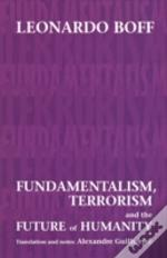 Fundamentalism, Terrorism And The Future Of Humanity