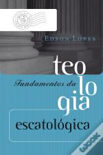 Fundamentos Da Teologia Escatológica