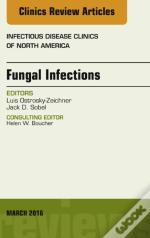 Fungal Infections, An Issue Of Infectious Disease Clinics Of North America,
