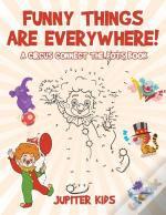 Funny Things Are Everywhere! A Circus Connect The Dots Book