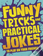 Funny Tricks And Practical Jokes To