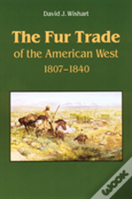 Fur Trade Of The American West, 1807-1840