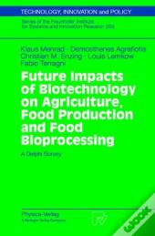 Future Impacts Of Biotechnology On Agriculture, Food Production And Food Processing
