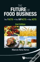 Future Of Food Business, The: The Facts, The Impacts And The Acts (2nd Edition)