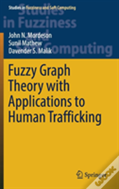 Fuzzy Graph Theory With Applications To Human Trafficking