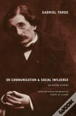 Gabriel Tarde On Communication And Social Influence