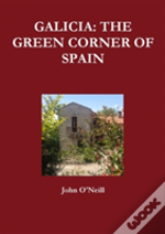 Galicia: The Green Corner Of Spain