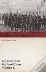 Gallipoli Diary, Volume I. (Wwi Centenary Series)