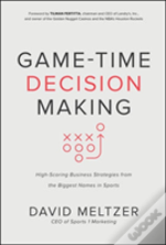 Game-Time Decision Making: High-Scoring Business Strategies From The Biggest Names In Sports