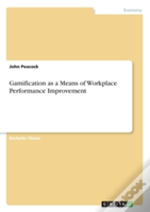 Gamification As A Means Of Workplace Performance Improvement